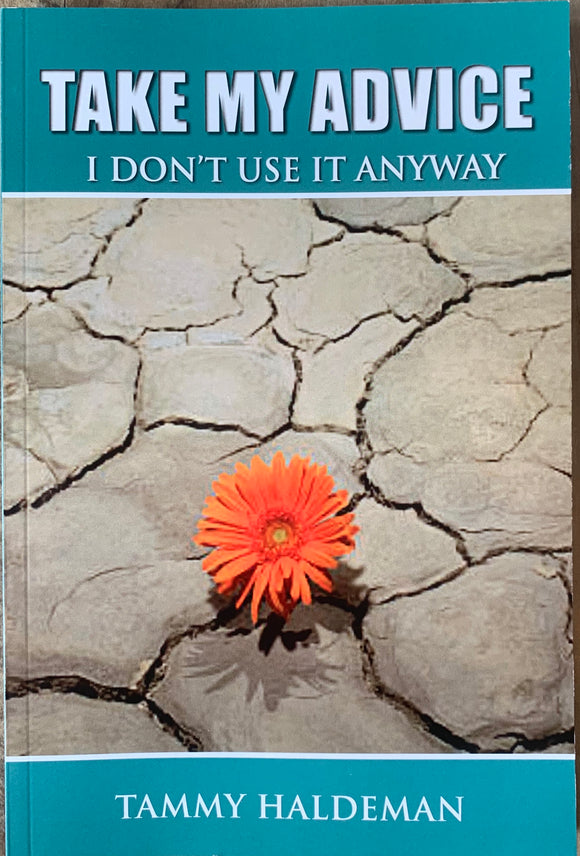 Take My Advice I Don't Use it Anyway by Tammy Haldeman - Birdy's Bookstore