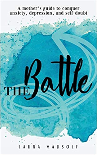 The Battle: A Mother's Guide to Conquer Anxiety, Depression and Self Doubt by Laura Mausolf - Birdy's Bookstore