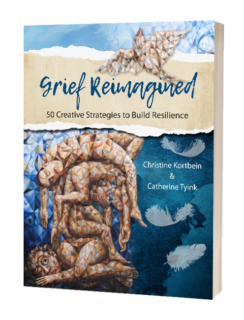 Grief Reimagined: 50 Creative Strategies to build Resilience by Christine Kortbein & Catherine Tyink - Birdy's Bookstore