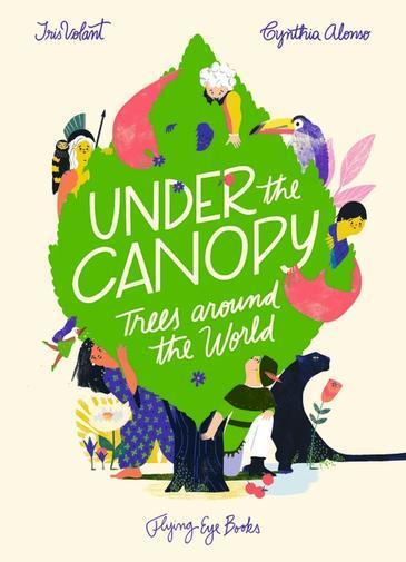 Under the Canopy: Trees around the world by Cynthia Alonso