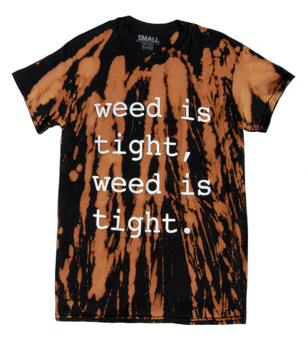 Bleached Weed is Tight tee