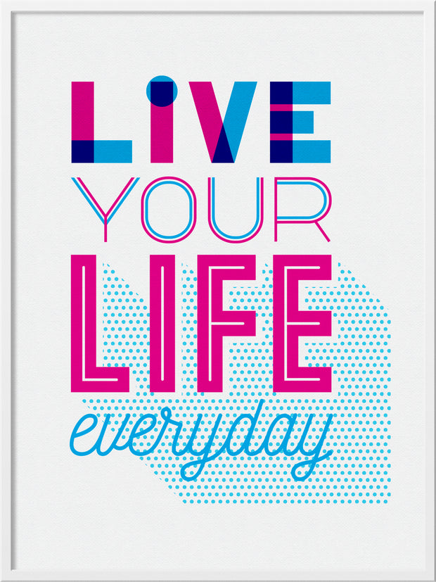 """Live Your Life Every Day"" by Eimear Gavin"