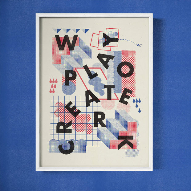 Work, Play, Create by Damn Fine Print