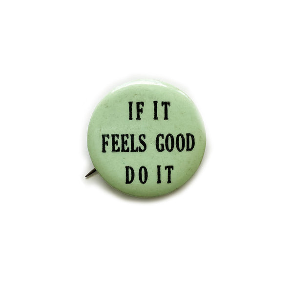 Vintage Button - If It Feels Good