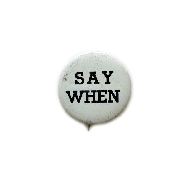 Vintage Button - Say When