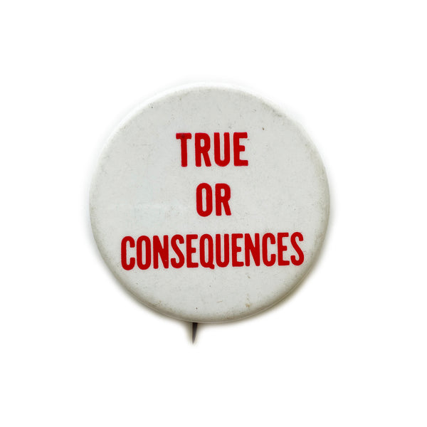Vintage Button - True or Consequences