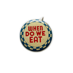 Vintage Button - When Do We Eat