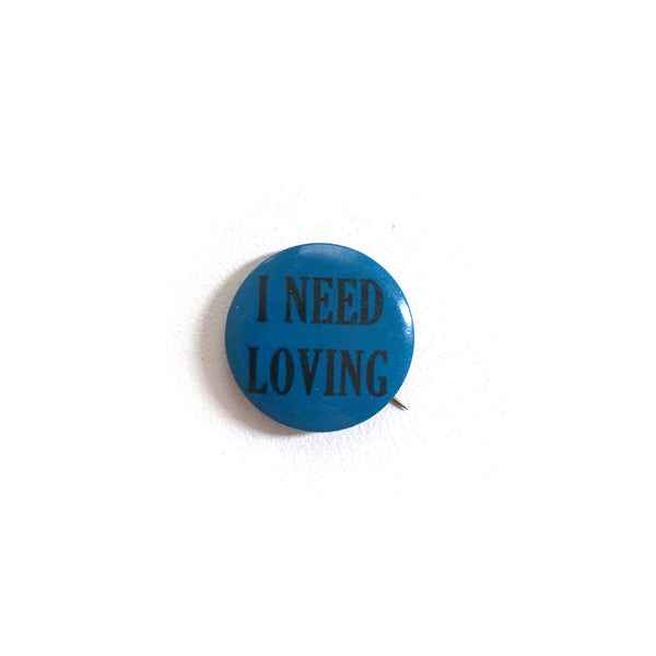 """I Need Loving"" Button"
