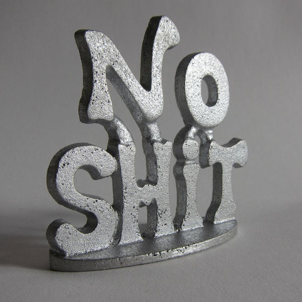 NO SHIT ALUMINUM SIGN