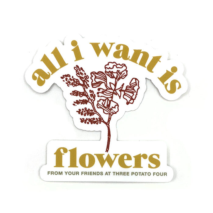 Sticker - All I Want Is Flowers