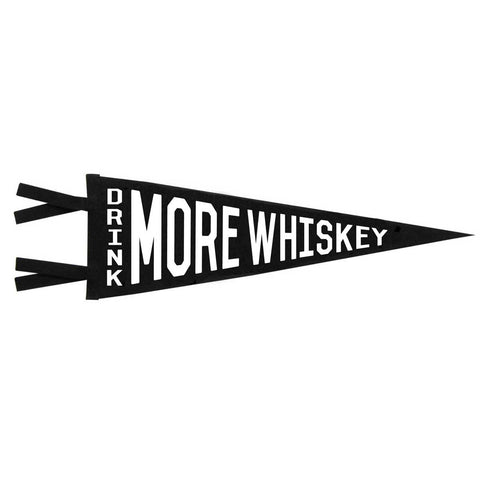 DRINK MORE WHISKEY PENNANT