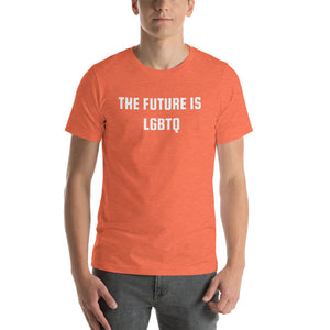 THE FUTURE IS LGBTQ - Short-Sleeve Unisex T-Shirt