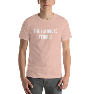 THE FUTURE IS FEMALE - Short-Sleeve Unisex T-Shirt