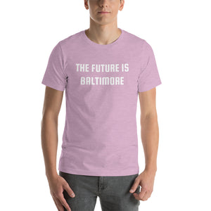 THE FUTURE IS BALTIMORE - Short-Sleeve Unisex T-Shirt