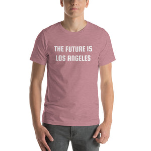 THE FUTURE IS LOS ANGELES - Short-Sleeve Unisex T-Shirt