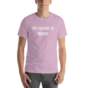 THE FUTURE IS TRUMP - Short-Sleeve Unisex T-Shirt