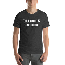 Load image into Gallery viewer, THE FUTURE IS BALTIMORE - Short-Sleeve Unisex T-Shirt