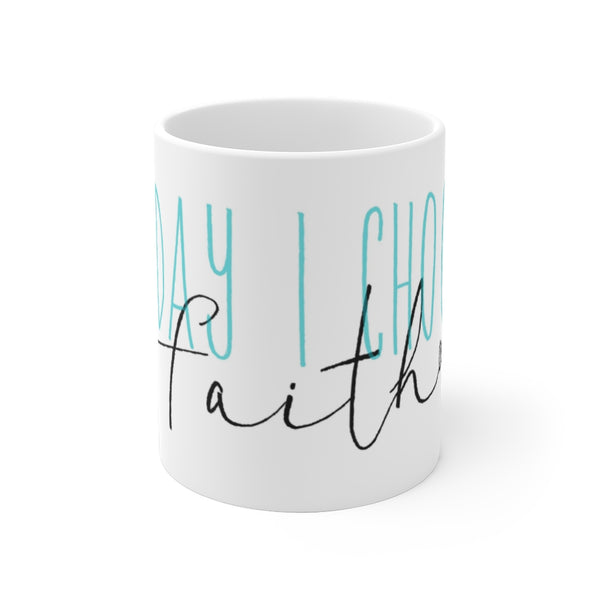 Today I Choose Faith 15 oz. White Mug with black and teal blue  writing