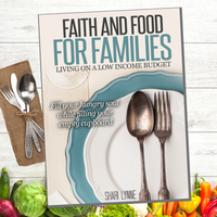 Faith Filled Food for Families ~ Learn to Live on a Low Budget and Trust God