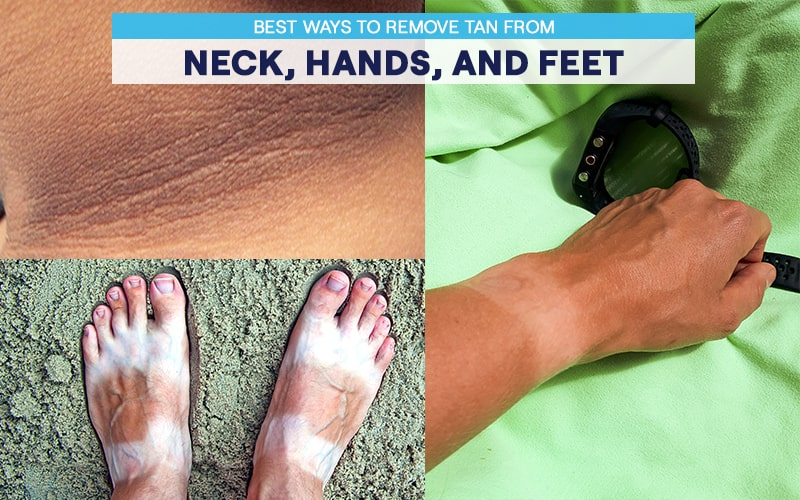 Easiest ways to remove sun tan from neck, hands, and feet