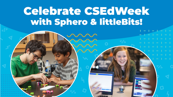 Celebrate CSEdWeek with Sphero and littleBits!