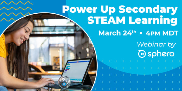 Webinar: Power Up Secondary STEAM Learning