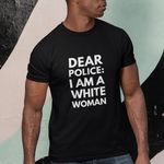 Dear Police: I Am A White Woman Black Lives Matter Shirt - Funny Labrador Cute Shirt Labradors Labs