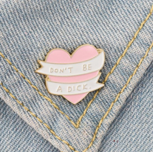 Don't Be a Dcik Pin