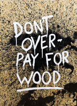 Indlæs billede til gallerivisning Don't overpay for wood (Original)