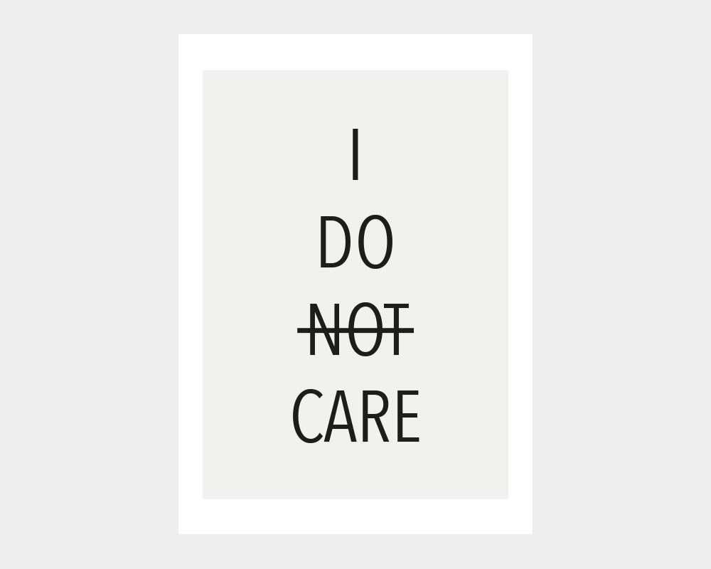 Citatplakat - I DO NOT CARE