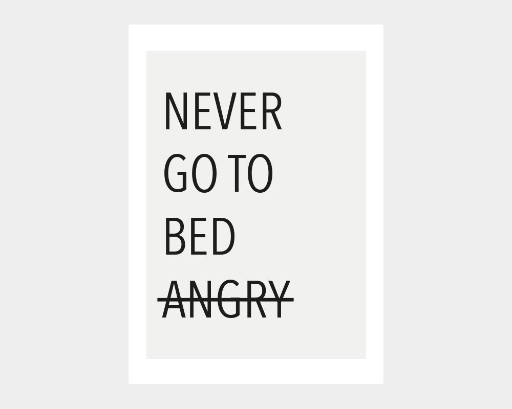 Citatplakat - NEVER GO TO BED ANGRY