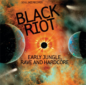 Soul Jazz Records 'Black Riot : Early Jungle, Rave And Hardcore' 2LP