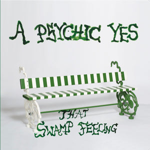 A Psychic Yes 'That Swamp Feeling' 12""