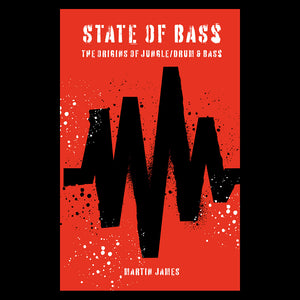 Martin James 'State Of Bass: the Origins of Jungle/Drum & Bass' Book