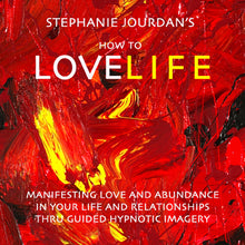 Load image into Gallery viewer, CD - How to LoveLife: A Guided Meditation to Manifest Love and Abundance by Dr. Stephanie Jourdan