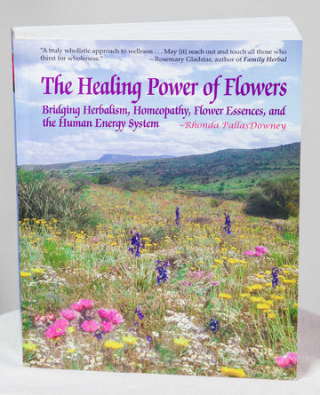 The Healing Power of Flowers by Rhonda PallasDowney