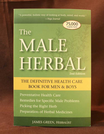 The Male Herbal 2nd Edition: The Definitive Health Care Book for Men & Boys