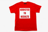 Addicted To Results BIG SOLID T-Shirt