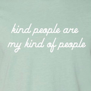 """Kind People Are My Kind Of People"" Adult Tee Shirt"