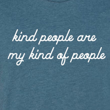 "Load image into Gallery viewer, ""Kind People Are My Kind Of People"" Adult Tee Shirt"
