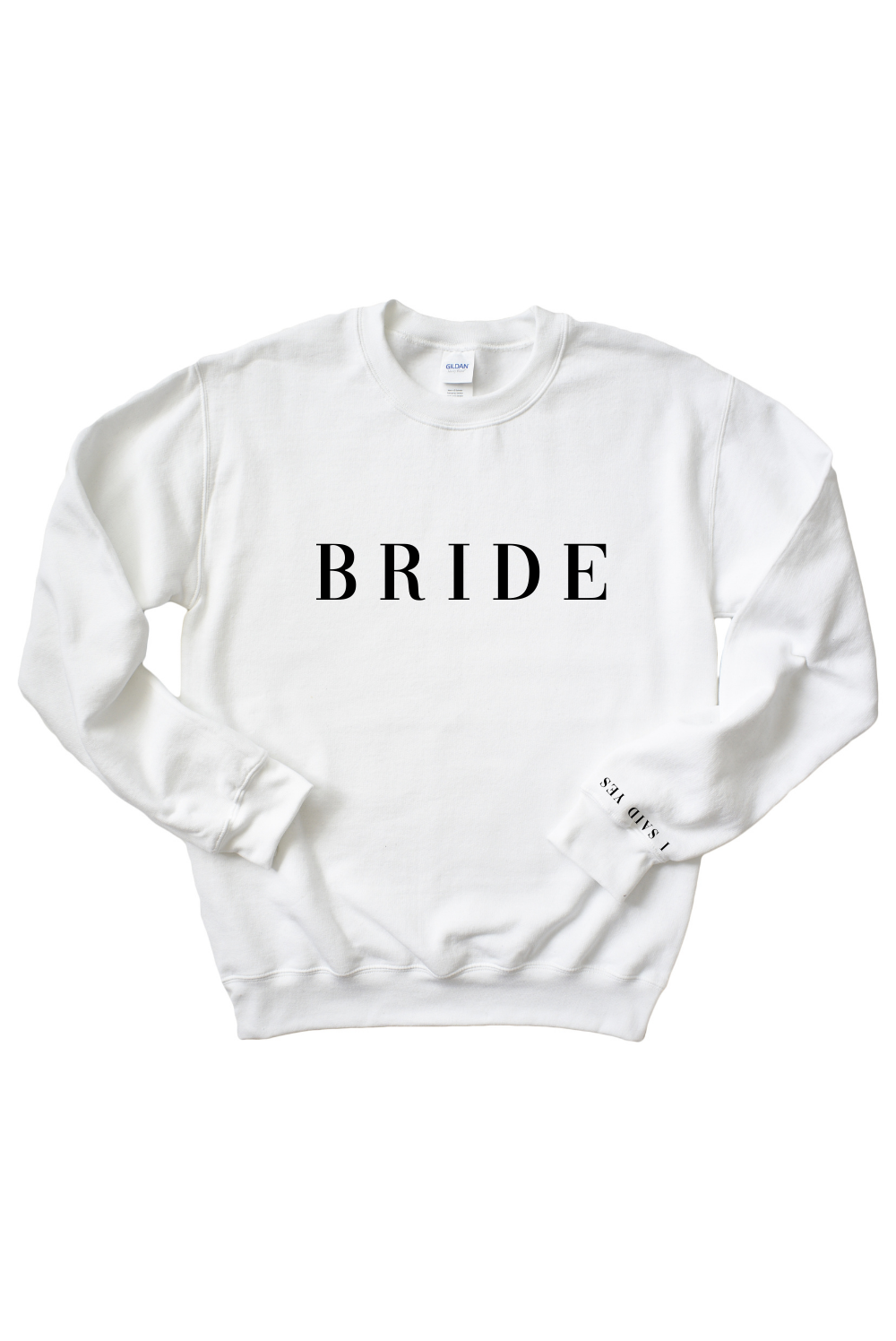 I Said Yes - Bride Sweatshirt