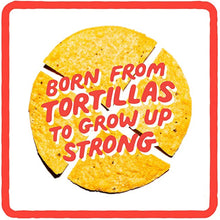 Load image into Gallery viewer, Tortilla Chips pictured with the text born from tortillas to grow up strong