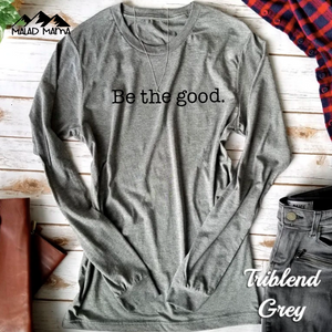 Be The GOOD Long Sleeve | FUNDRAISER | GIVE-BACK