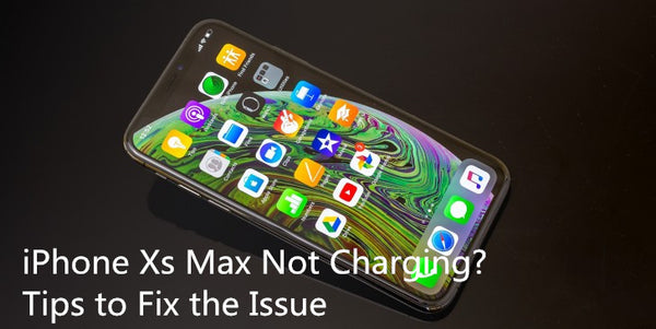 How to Fix iPhone Xs Max Not Charging Issue?
