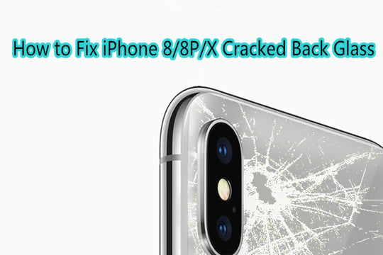 How to Fix Your iPhone 8/8P/X Cracked Back Glass