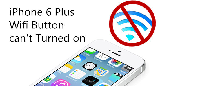 How to Fix iPhone 6P Wifi Button Cannot Turned On