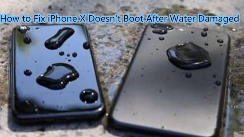 How to Fix iPhone X Doesn't Boot After Water Damaged