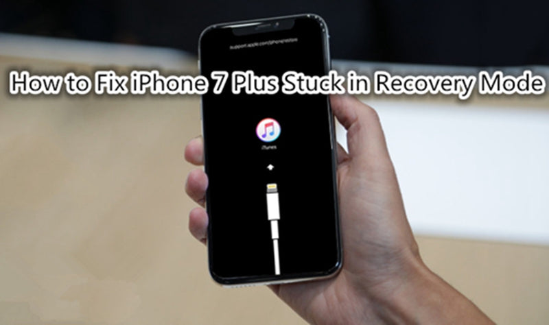 How to Fix iPhone 7 Plus Stuck in Recovery Mode