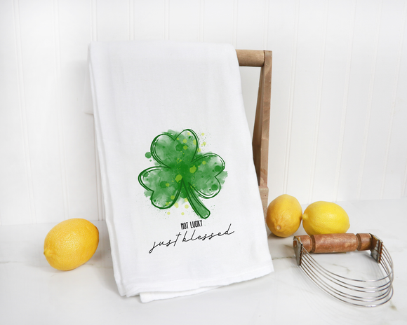 Not Lucky, Just Blessed St. Paddy's Day Tea Towel