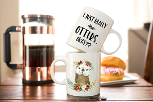 Floral Otter Coffee Mug Gift - Otter Lovers Gift - I Just Really Love Otters Mug - Custom Gift for Her - Otter Spirit Animal